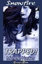 Trapped! - 2nd Edition ebook by Michelle Hasker