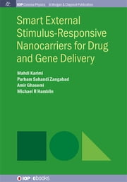 Smart External Stimulus-Responsive Nanocarriers for Drug and Gene Delivery ebook by Mahdi Karimi,Parham Sahandi Zangabad Parham Sahandi Zangabad,Amir Ghasemi Amir Ghasemi,Michael R Hamblin Michael R Hamblin