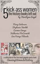 Amazing Women In History: 5 Kick-Ass Women the History Books Left Out ebook by KeriLynn Engel