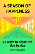 A Season of Happiness ebook by Dave Hawkins