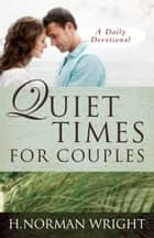 Quiet Times for Couples ebook by H. Norman Wright