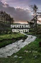Spiritual Growth ebook by A.W Pink