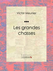 Les grandes chasses ebook by Victor Meunier, Ligaran