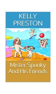 Mister Spunky and His Friends ebook by Kelly Preston