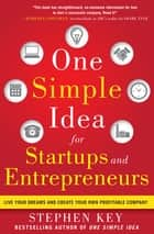 One Simple Idea for Startups and Entrepreneurs: Live Your Dreams and Create Your Own Profitable Company 電子書籍 by Stephen Key
