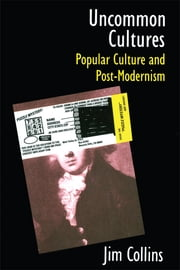 Uncommon Cultures - Popular Culture and Post-Modernism ebook by Jim Collins