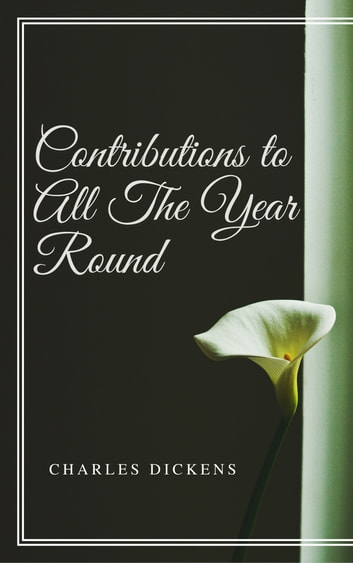 Contributions to All The Year Round (Annotated) ebook by Charles Dickens