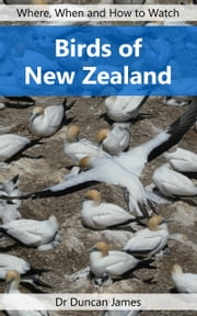 Birds of New Zealand - Where, When and How to Watch ebook by Duncan James
