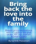 Bring back the love into the family ebook by Karthik Poovanam