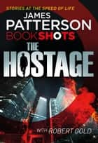 The Hostage - BookShots ebook by James Patterson