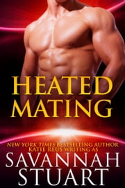Heated Mating ebook by Savannah Stuart, Katie Reus