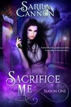 Sacrifice Me, Season One ebook by Sarra Cannon