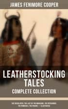 LEATHERSTOCKING TALES – Complete Collection: The Deerslayer, The Last of the Mohicans, The Pathfinder, The Pioneers & The Prairie (Illustrated) - Historical Novels - The Life of Native Americans and European Settlers during the Colonization Period ebook by James Fenimore Cooper, N. C. Wyeth