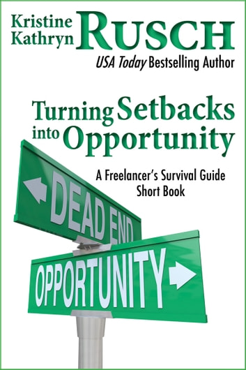 Turning Setbacks into Opportunity: A Freelancer's Survival Guide Short Book ebook by Kristine Kathryn Rusch