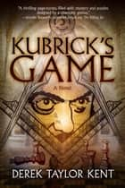 Kubrick's Game ebook by Derek Taylor Kent