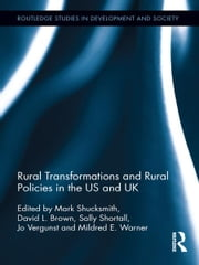 Rural Transformations and Rural Policies in the US and UK ebook by Mark Shucksmith,David L. Brown,Sally Shortall,Jo Vergunst,Mildred E. Warner