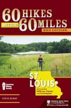 60 Hikes Within 60 Miles: St. Louis - Including Sullivan, Potosi, and Farmington ebook by Steve Henry