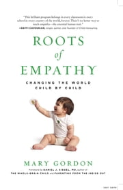 Roots of Empathy - Changing the World Child by Child ebook by Mary Gordon, Daniel J. Siegel MD