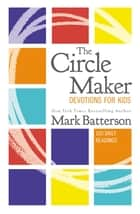 The Circle Maker Devotions for Kids - 100 Daily Readings ebook by Mark Batterson