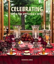 Celebrating with the Kosher Butcher's Wife ebook by Lurie, Sharon