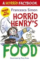 Horrid Henry's Food - A Horrid Factbook ebook by Francesca Simon, Tony Ross