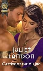 Captive Of The Viking (Mills & Boon Historical) ebook by Juliet Landon