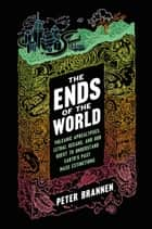 The Ends of the World - Volcanic Apocalypses, Lethal Oceans, and Our Quest to Understand Earth's Past Mass Extinctions ebook by Peter Brannen