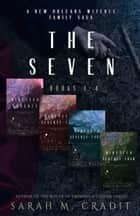 The Seven Series Books 1-4 - A New Orleans Witches Family Saga ebook by Sarah M. Cradit