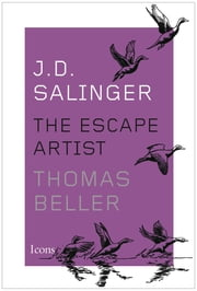 J.D. Salinger - The Escape Artist ebook by Thomas Beller