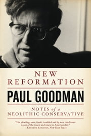 New Reformation - Notes of a Neolithic Conservative ebook by Paul Goodman