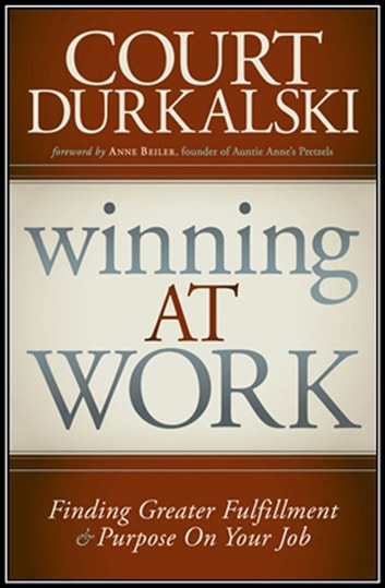 Winning at Work: Finding Greater Fulfillment and Purpose on Your Job ebook by Durkalkski, Court