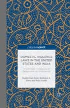 Domestic Violence Laws in the United States and India ebook by S. Goel,B. Sims,R. Sodhi