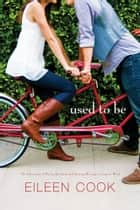 Used to Be ebook by Eileen Cook