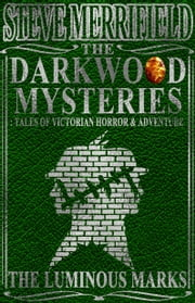 The Darkwood Mysteries: The Luminous Marks ebook by Steve Merrifield