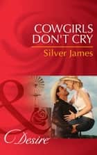 Cowgirls Don't Cry (Mills & Boon Desire) (Red Dirt Royalty, Book 1) ebook by Silver James