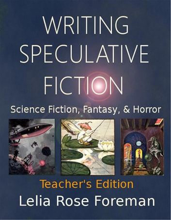 Writing Speculative Fiction: Science Fiction, Fantasy, and Horror - Teacher's Edition ebook by Lelia Rose Foreman