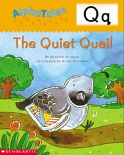 AlphaTales: Q: The Quiet Quail: An Irresistible Animal Storybook That Builds Phonemic Awareness & Teaches All About the Letter Q! ebook by Feldman, Heather