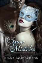 Snow Mistress - Forbidden Secrets Book 2 ebook by Diana Rose Wilson