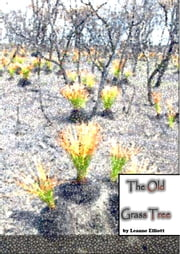 The Old Grass Tree ebook by Leanne Elliott