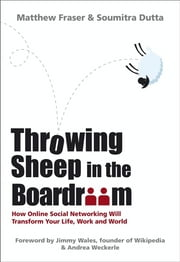 Throwing Sheep in the Boardroom - How Online Social Networking Will Transform Your Life, Work and World ebook by Matthew Fraser,Soumitra Dutta