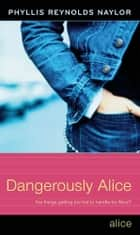 Dangerously Alice ebook by Phyllis Reynolds Naylor