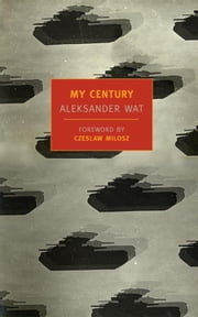 My Century ebook by Aleksander Wat,Czeslaw Milosz,Richard Lourie