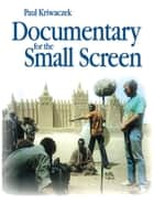 Documentary for the Small Screen ebook by Paul Kriwaczek
