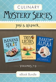 Culinary Mystery Series: Volumes 7-9: Banana Split, Tres Leches Cupcakes, Baked Alaska ebook by Kilpack, Josi S.