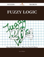 fuzzy logic 204 Success Secrets - 204 Most Asked Questions On fuzzy logic - What You Need To Know ebook by Steve Williams