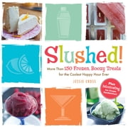 Slushed! - More Than 150 Frozen, Boozy Treats for the Coolest Happy Hour Ever ebook by Jessie Cross