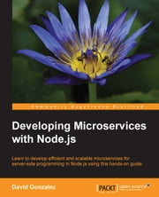Developing Microservices with Node.js ebook by David Gonzalez