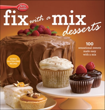 Betty Crocker Fix-with-a-Mix Desserts - 100 Sensational Sweets Made Easy with a Mix ebook by Betty Crocker