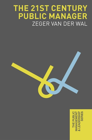 The 21st Century Public Manager ebook by Zeger van der Wal