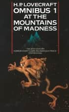 At the Mountains of Madness and Other Novels of Terror (H. P. Lovecraft Omnibus, Book 1) ebook by H. P. Lovecraft